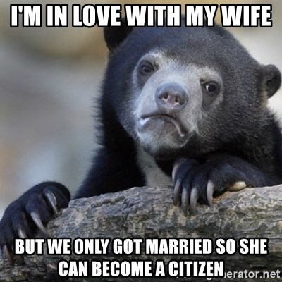 Confession Bear - I'm in love with my wife but we only got married so she can become a citizen