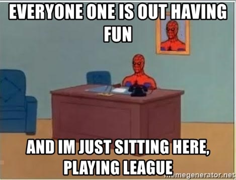 Spiderman Desk - Everyone one is out having fun And im just sitting here, Playing LEague