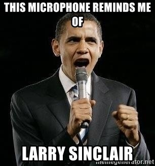Expressive Obama - This microphone reminds me of  larry sinclair