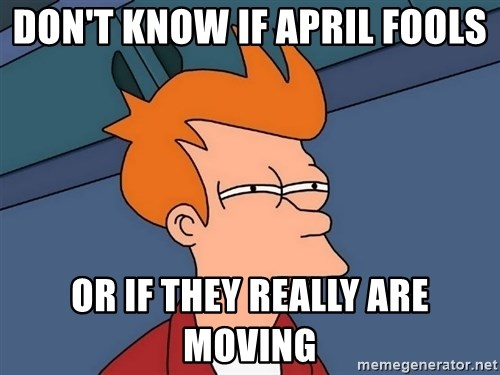 Futurama Fry - Don't know if april fools or if they really are moving