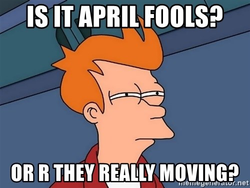 Futurama Fry - Is it April Fools? Or r they really moving?