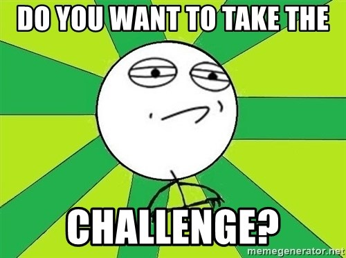 Challenge Accepted 2 - DO YOU WANT TO TAKE THE CHALLENGE?