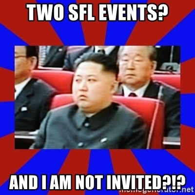 kim jong un - Two SFL Events? And I am not invited?!?