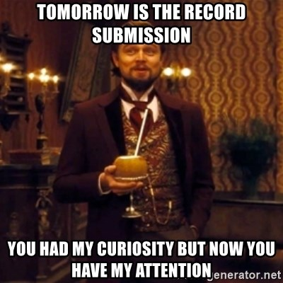 Django Unchained Attention - Tomorrow is the record submission you had my curiosity but now you have my attention