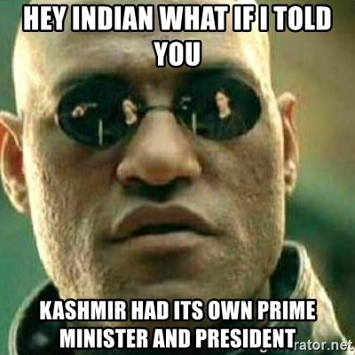 What If I Told You - Hey indian What if i told you kashmir had its own prime minister and president