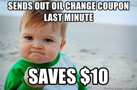 fist pump baby - sends out oil change coupon last minute saves $10