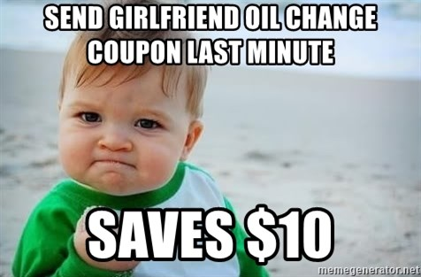 fist pump baby - send girlfriend oil change coupon last minute saves $10