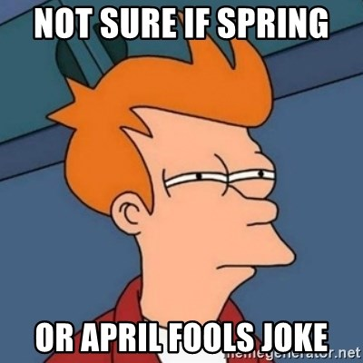Not sure if troll - Not sure iF spring  Or april fools joke