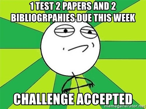Challenge Accepted 2 - 1 test 2 papers and 2 bibliogrpahies due this week challenge accepted