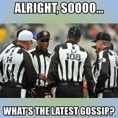 NFL Ref Meeting - alright, soooo... what's the latest gossip?