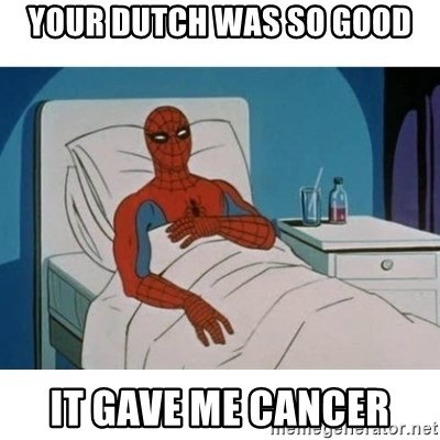 SpiderMan Cancer - YOUR DUTCH WAS SO GOOD IT GAVE ME CANCER