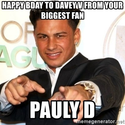 Pauly D Jersey Shore - Happy Bday to davey v from your biggest fan pauly d