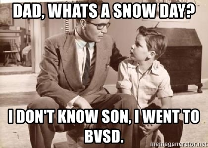 Racist Father - Dad, whats a snow day? I don't know son, I went to BVSD.