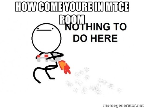 Nothing To Do Here (Draw) - how come youre in mtce room