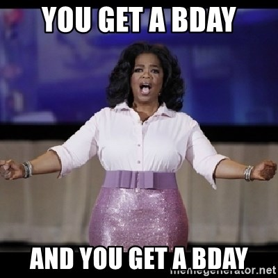 free giveaway oprah - You get a bday and you get a bday