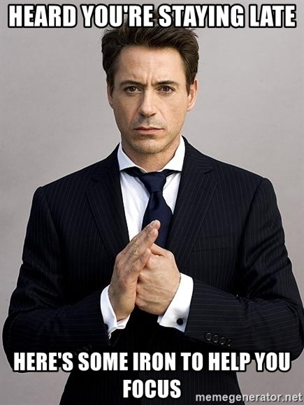 Robert Downey Jr. - heard you're staying late here's some iron to help you focus