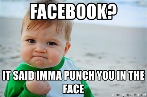 fist pump baby - facebook? it said imma punch you in the face