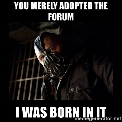 Bane Meme - you merely adopted the forum i was born in it