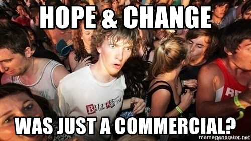 Sudden Realization Ralph - hope & change was just a commercial?