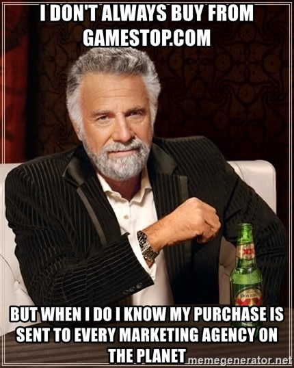 The Most Interesting Man In The World - I don't always buy from gamestop.com but when I do I know my purchase is sent to every marketing agency on the planet
