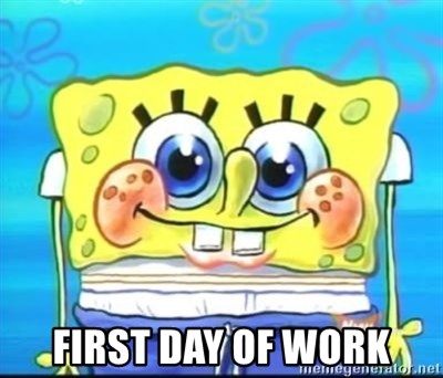 Epic Spongebob Face -  first day of work