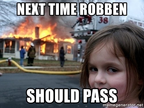 Disaster Girl - Next time robben  should pass