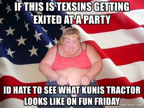 Asinine America - if this is texsins getting exited at a party id hate to see what kunis tractor looks like on fun friday
