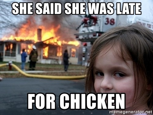 Disaster Girl - She said she was late for chicken