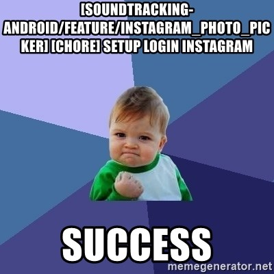 Success Kid - [soundtracking-android/feature/instagram_photo_picker] [CHORE] Setup login instagram  success
