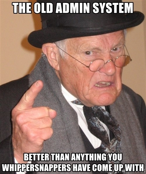 Angry Old Man - THe Old Admin SYStem Better than anything you whippersnappers have come up with