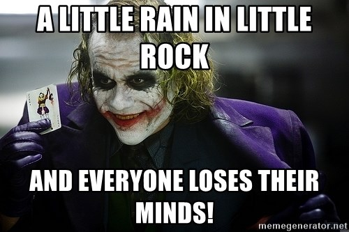 joker - A little rain in Little Rock And everyone loses their minds!