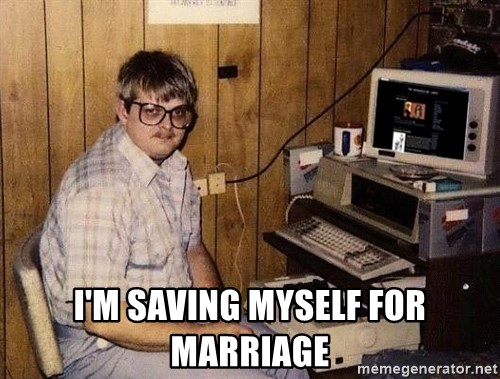 Nerd -  I'M SAVING myself for marriage