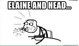 Cereal Guy Spit - Elaine and head...