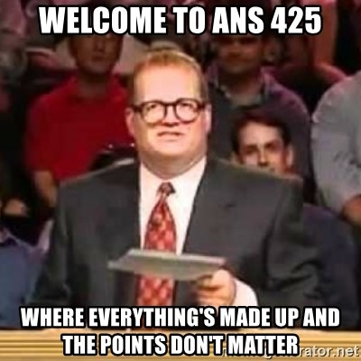 The Points Don't Matter - Welcome to ANS 425 where everything's made up and the points don't matter