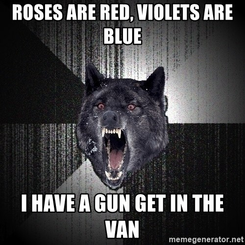 Insanity Wolf - roses are red, violets are blue i have a gun get in the van