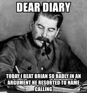 Dear Diary - dear diary today i beat brian so badly in an argument he resorted to name calling