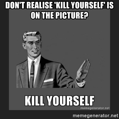 kill yourself guy - dON'T REALISE 'KILL YOURSELF' IS ON THE PICTURE?                           -