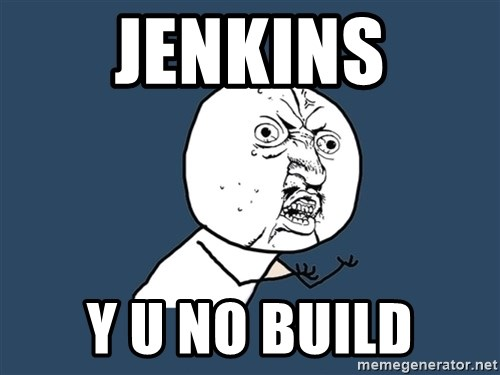 Y U No - Jenkins y u no build
