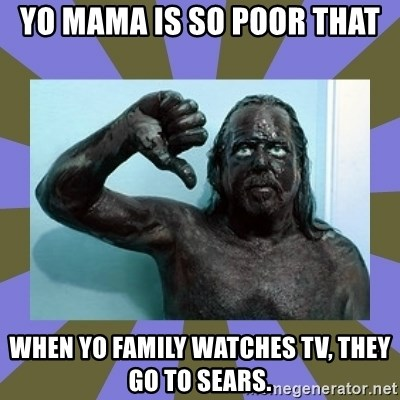 WANNABE BLACK MAN - Yo mama is so poor that when yo family watches TV, they go to Sears.