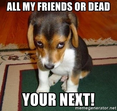 Sad Puppy - all my friends or dead your next!