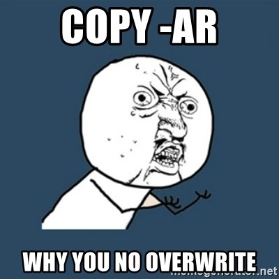 y u no work - copy -ar why you no overwrite