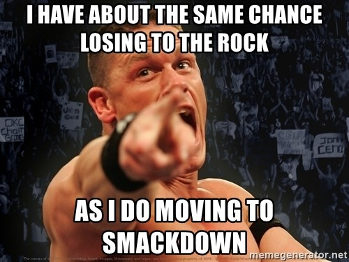 John Cena Smack Down - I hAve about The sAme chance Losing to the rock As i do moving TO smackdown