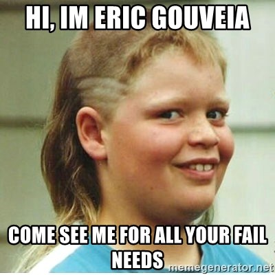 Jonnen Neuvo - hi, im Eric Gouveia come see me for all your fail needs