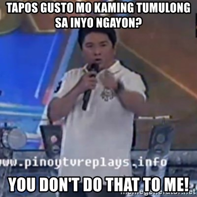 Willie You Don't Do That to Me! - Tapos gusto mo kaming tumulong sa inyo ngayon? you don't do that to me!