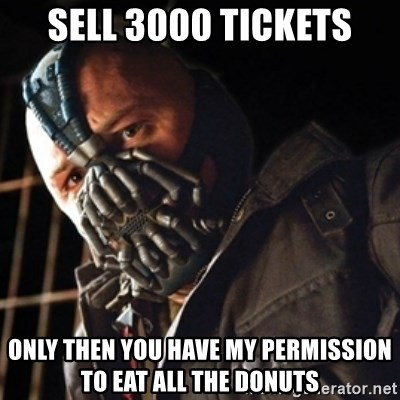 Only then you have my permission to die - sell 3000 tickets only then you have my permission to eat all the donuts