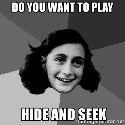 Anne Frank Lol - do you want to play  hide and seek