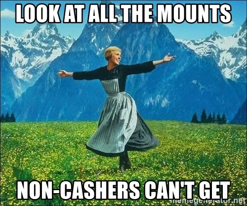 Look at all the things - LOOK AT ALl the mounts non-cashers can't get