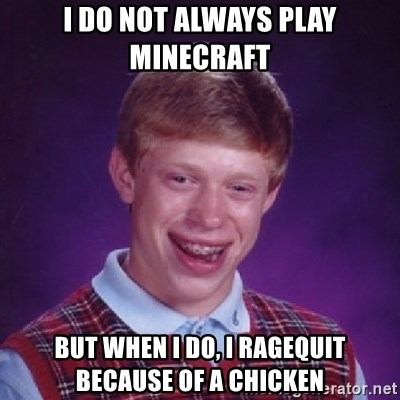 Bad Luck Brian - I do not always play minecraft but when i do, i ragequit because of a chicken
