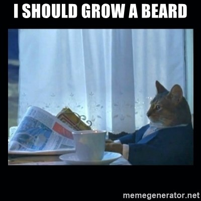 1% cat - I Should grow a Beard
