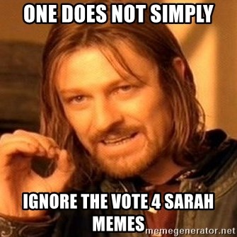One Does Not Simply - one does not simply ignore the vote 4 sarah memes